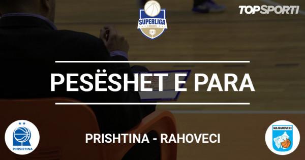 Pesëshet e para: Prishtina - Rahoveci